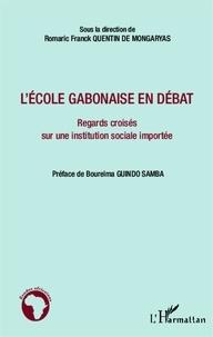 Romaric Franck Quentin de Mongaryas - L'école gabonaise en débat - Regards croisés sur une institution sociale importée.
