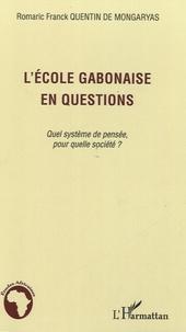 Romaric Franck Quentin de Mongaryas - L'école gabonaise en questions - Quel système de pensée, pour quelle société ?.