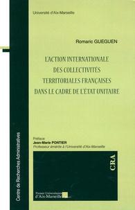 Romaric Gueguen - L'action internationale des collectivités territoriales françaises dans le cadre de l'Etat unitaire.