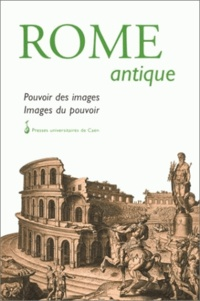 Elizabeth Deniaux - Rome antique. - Pouvoir des images, images du pouvoir, Actes du colloque de Caen, 30 mars 1996.