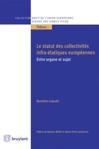 Romélien Colavitti - Le statut des collectivités infra-étatiques européennes - Entre organe et sujet.