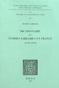 Roméo Arbour - Dictionnaire des femmes libraires en France (1470-1870).