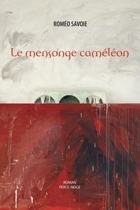 Roméo Savoie - Le mensonge caméléon.