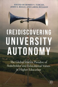 Romeo Turcan et John E Reilly - (Re)Discovering University Autonomy - The Global Market Paradox of Stakeholder and Educational Values in Higher Education.