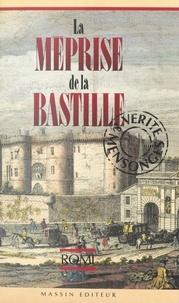 Romi et Jean Dérens - La méprise de la Bastille - Vérité et mensonges.