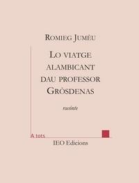 Romieg Jumèu - Lo viatge alambicant dau professor Grosdenas.