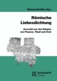 Römische Liebesdichtung - Auswahl aus den Elegien von Properz, Tibull und Ovid.
