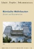 Römische Wehrbauten - Befund und Rekonstruktion.