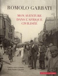 Romolo Garbati - Mon aventure dans l'Afrique civilisée.