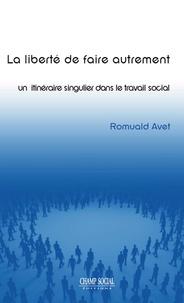 Romuald Avet - La liberté de faire autrement : un itinéraire singulier dans le travail social.