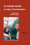 Romuald Avet et Michèle Mialet - Le travail social : un enjeu d'humanisation.