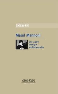 Romuald Avet - Maud Mannoni. Une autre pratique institutionnelle.