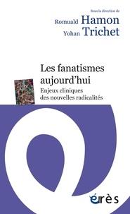 Romuald Hamon et Yohan Trichet - Les fanatismes aujourd'hui - Enjeux cliniques des nouvelles radicalités.