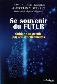 Romuald Leterrier et Jocelin Morisson - Se souvenir du futur - Guider son avenir par les synchronicités.