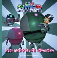 Romuald - Mes petites histoires Pyjamasques Tome 6 : Les robots de Roméo.