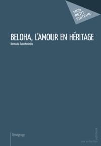 Romuald Rakotonirina - Beloha, l'amour en héritage.