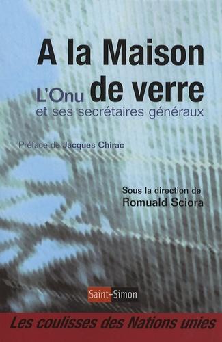 Romuald Sciora et André Lewin - A la maison de verre - l'ONU et ses secrétaires généraux.