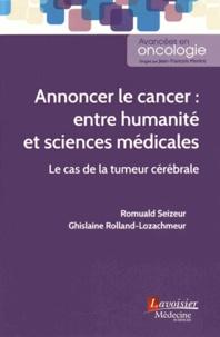 Romuald Seizeur et Ghislaine Rolland-Lozachmeur - Annoncer le cancer : entre humanité et sciences médicales - Le cas de la tumeur cérébrale.
