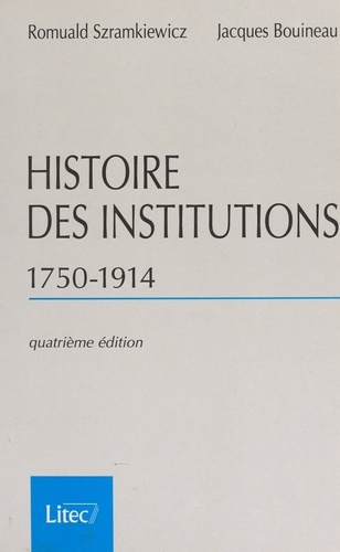 Histoire des institutions 1750-1914. Droit et société en France de la fin de l'Ancien Régime à la première guerre mondiale, 4ème édition
