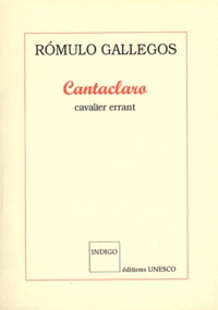 Romulo Gallegos - Cantaclaro - Cavalier errant.