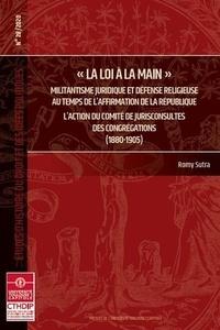 """Romy Sutra - """"La loi à la main"""" - Militantisme juridique et défense religieuse au temps de l'affirmation de la République : l'action du Comité de jurisconsultes des congrégations (1880-1905)."""