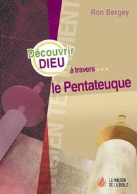 Ron Bergey - Découvrir Dieu à travers le Pentateuque.