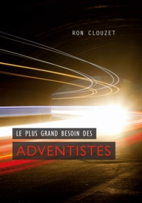 Ron Clouzet - Le plus grand besoin des adventistes.