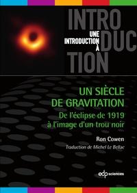 Ron Cowen - Un siècle de gravitation - De l'éclipse de 1919 à l'image d'un trou noir.