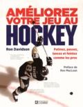 Ron Davidson - Améliorez votre jeu au hockey - Patinez, passez, lancez et feintez comme les pros.