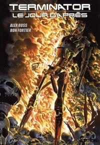Ron Fortier et Alex Ross - Terminator : le jour d'après.
