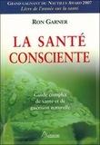 Ron Garner - La santé consciente - Guide complet de santé et de guérison naturelle.