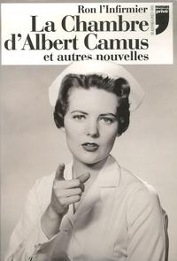 Ron l'infirmier - La Chambre d'Albert Camus et autres nouvelles - Chronique d'un infirmier.