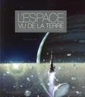 Ron Miller - L'espace vu de la Terre - De Jules Vernes à Giger, tous les artistes qui ont pensé et dépeint le cosmos.