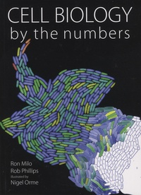 Ron Milo et Rob Phillips - Cell Biology by the Numbers.