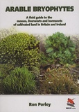 Ron Porley - Arable Bryophytes : A field guide to the mosses, liverworts and hornworts of cultivated land in Britain and Ireland.