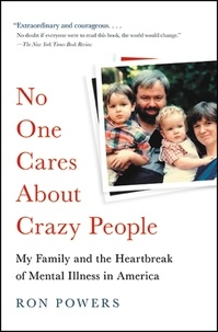 Ron Powers - No One Cares About Crazy People - The Chaos and Heartbreak of Mental Health in America.