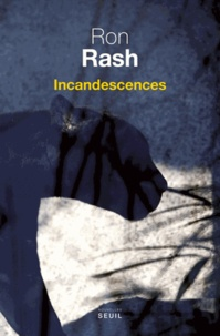 Ron Rash - Incandescences.