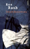 Ron Rash - Incandescences.