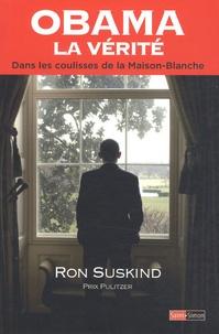 Ron Suskind - Obama la vérité - Dans les coulisses de la Maison-Blanche.