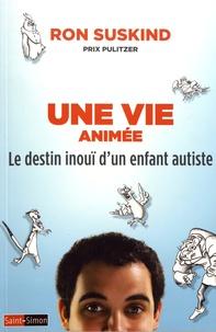 Ron Suskind - Une vie animée - Le destin inouï d'un enfant autiste.