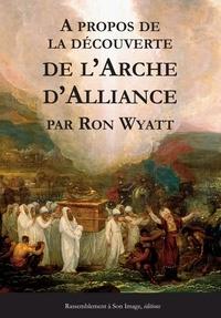 A propos de la découverte de l'Arche d'Alliance - Ron Wyatt |
