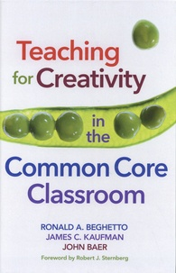 Ronald Beghetto et James C. Kaufman - Teaching for Creativity in the Common Core Classroom.