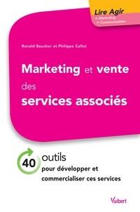 Ronald Boucher et Philippe Callot - Marketing et vente des services associés - 40 outils pour développer et commercialiser ces services.