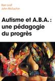 Ronald Burton Leaf et John McEachin - Autisme et ABA : une pédagogie du progrès.