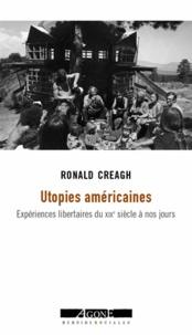 Ronald Creagh - Utopies américaines - Expériences libertaires du XIXe siècle à nos jours.