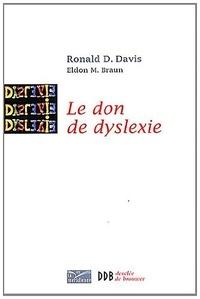 Ronald-D Davis et Eldon-M Braun - Le don de dyslexie - Et si ceux qui n'arrivent pas à lire étaient en fait très intelligents.