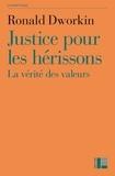 Ronald Dworkin - Justice pour les hérissons - La vérité des valeurs.