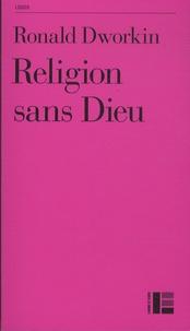 Ronald Dworkin - Religion sans Dieu.