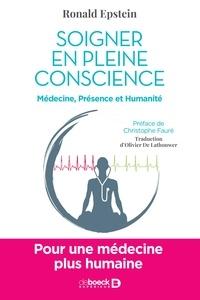 Olivier De Lathouwer et Ronald Epstein - Soigner en pleine conscience - Pour une médecine plus humaine.