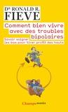 Ronald Fieve - Comment bien vivre avec des troubles bipolaires - Savoir soigner les bas pour tirer profit des hauts.